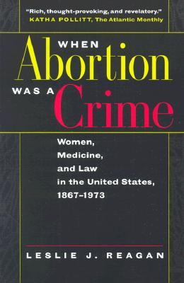 When Abortion Was a Crime by Leslie J. Reagan