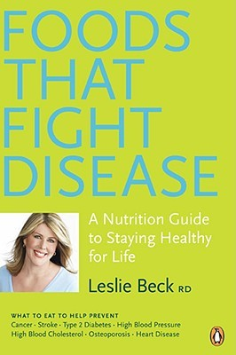 Foods That Fight Disease by Leslie Beck