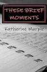 These Brief Moments: A Collection of Poems