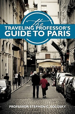 The Traveling Professor's Guide to Paris
