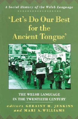 Let's Do Our Best for the Ancient Tongue: The Welsh Language in the Twentieth Century