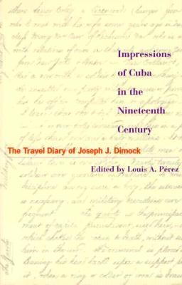 Impressions Of Cuba In The Nineteenth Century by Joseph Judson Dimock