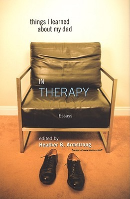 Things I Learned About My Dad in Therapy by Heather B. Armstrong