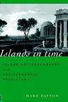 Islands in Time: Island Sociogeography and Mediterranean Prehistory