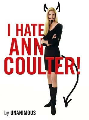 I Hate Ann Coulter! by Unanimous