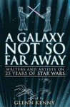 """A Galaxy Not So Far Away: Writers And Artists On Twenty Five Years Of """" Star Wars """""""