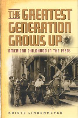 The Greatest Generation Grows Up by Kriste Lindenmeyer