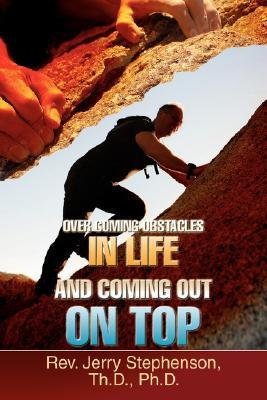 Overcoming Obstacles In Life And Coming Out On Top