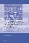 The Central Convent of Hospitallers and Templars: History, Organization, and Personnel (1099/1120-1310)