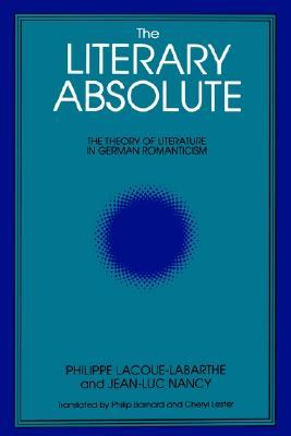 The Literary Absolute: The Theory of Literature in German Romanticism