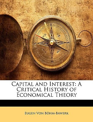 Capital and Interest: A Critical History of Economical Theory