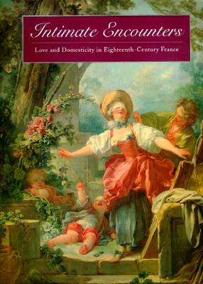 Intimate Encounters: Love and Domesticity in Eighteenth-Century France