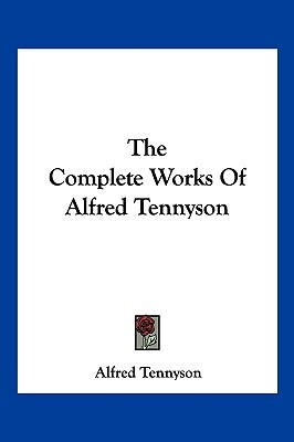 The Complete Works of Alfred Tennyson by Alfred Tennyson