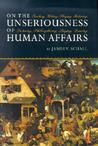 On the Unseriousness of Human Affairs: Teaching, Writing, Playing, Believing, Lecturing, Philosophizing, Singing, Dancing
