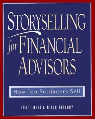 Storyselling for Financial Advisors by Scott West