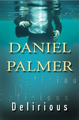 Delirious by Daniel  Palmer