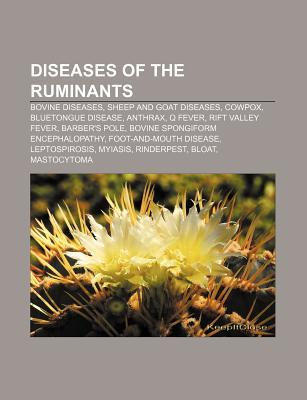 Diseases of the Ruminants: Bovine Diseases, Sheep and Goat Diseases, Cowpox, Bluetongue Disease, Anthrax, Q Fever, Rift Valley Fever