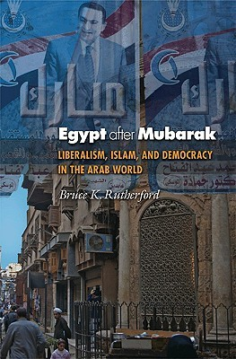 Egypt After Mubarak by Bruce K. Rutherford