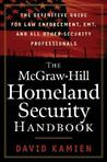 The McGraw-Hill Homeland Security Handbook the McGraw-Hill Homeland Security Handbook: The Definitive Guide for Law Enforcement, EMT, and All Otherthe Definitive Guide for Law Enforcement, EMT, and All Other Security Professionals Security Professionals