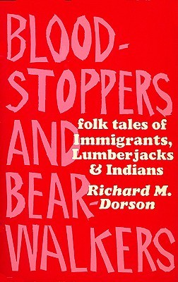 Bloodstoppers and Bearwalkers by Richard M. Dorson