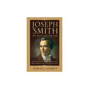 Joseph Smith, The Man And The Seer by Hyrum L. Andrus