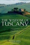 The Wisdom of Tuscany: Simplicity, Security & the Good Life - Making the Tuscan Lifestyle Your Own