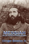 Messiah, the Life and Times of Francis Schlatter by Conger Beasley Jr.