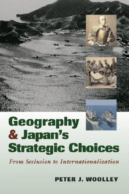 Geography and Japan's Strategic Choices by Peter J. Woolley