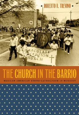 The Church in the Barrio by Roberto R. Treviño
