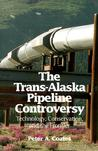 Trans-Alaskan Pipeline Controversy: Technology, Conservation, and the Frontier