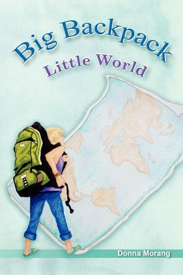 Big Backpack - Little World by Donna Morang