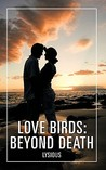 Love Birds: Beyond Death