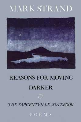 Reasons for Moving / Darker / The Sargentville Notebook by Mark Strand