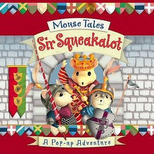 Sir Squeakalot: A Pop-up Adventure (Mouse Tales)