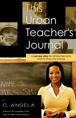 This Urban Teacher's Journal: A Success Story for All Teachers Who Work in Inner-City Schools