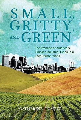 Small, Gritty, and Green by Catherine Tumber