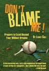 Don't Blame Me!: Prepare to Excel Beyond Your Wildest Dreams