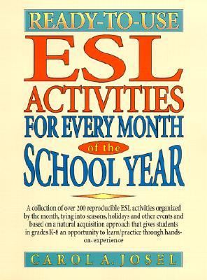 Ready-To-Use ESL Activities for Every Month of the School Year by Carol A. Josel