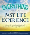 The Everything Guide to Past Life Experiences: Explore the Scientific, Spiritual, and Philosophical Evidence of Past Life Experiences