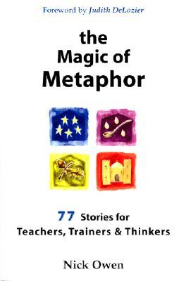 The Magic of Metaphor: 77 Stories for Teachers, Trainers & Thinkers