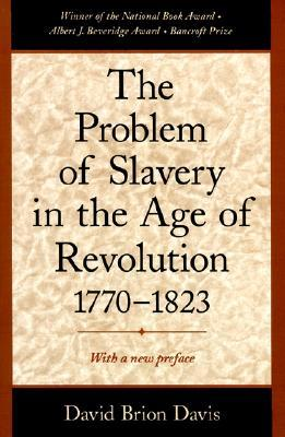 The Problem of Slavery in the Age of Revolution, 1770-1823 (The Problem of Slavery)