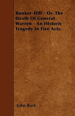 Bunker-Hill - Or, the Death of General Warren - An Historic Tragedy in Five Acts