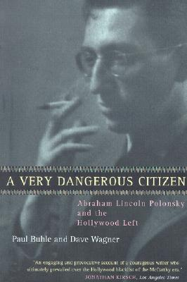 A Very Dangerous Citizen: Abraham Lincoln Polonsky and the Hollywood Left