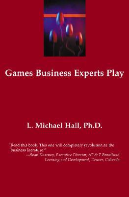 Games Business Experts Play by L. Michael Hall