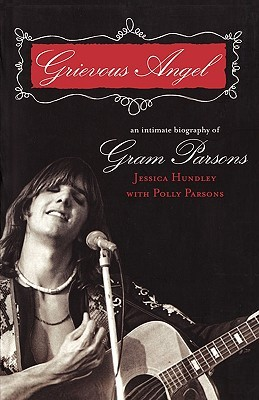 Grievous Angel: An Intimate Biography of Gram Parsons