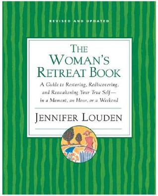 Woman's Retreat Book: A Guide to Restoring, Rediscovering and Reawakening Your True Self --In a Moment, An Hour, Or a Weekend