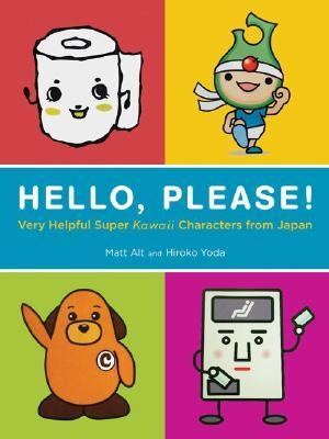 Hello, Please! Very Helpful Super Kawaii Characters from Japan by Matt Alt