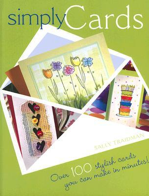 Simply Cards. Over 100 Stylish Cards You Can Make in Minutes! by Sally Traidman