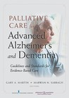 Palliative Care for Advanced Alzheimer's and Dementia: Guidelines and Standards for Evidence-Based Care