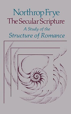 The Secular Scripture: A Study of the Structure of Romance
